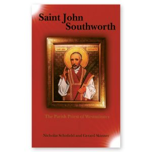Saint John Southworth - The Parish Priest of Westminster