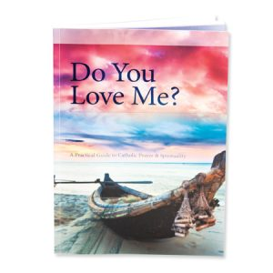 Do You Love Me? A Practical Guide to Catholic Prayer & Spirituality