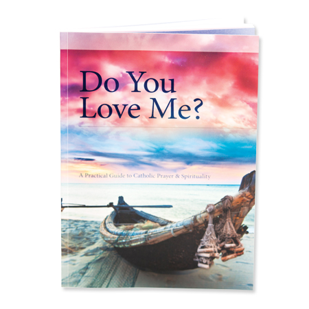 Do You Love Me? A Practical Guide to Catholic Prayer & Spirituality