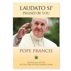 Laudato Si' Praised Be You Encyclical Letter on the Care of Our Common Home