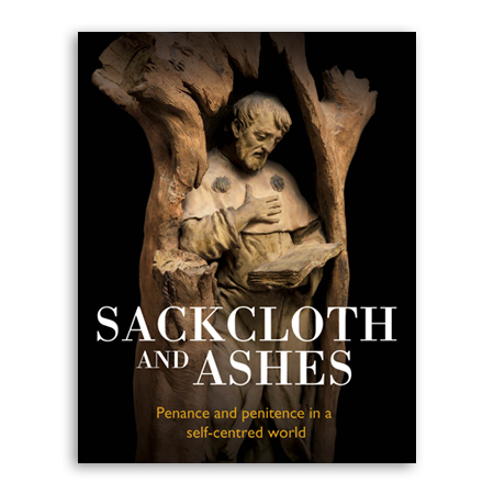 Sackcloth and Ashes Penance and penitence in a self-centred world
