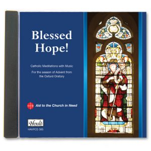 Blessed Hope! Catholic Meditations with Music for the Season of Advent from the Oxford Oratory